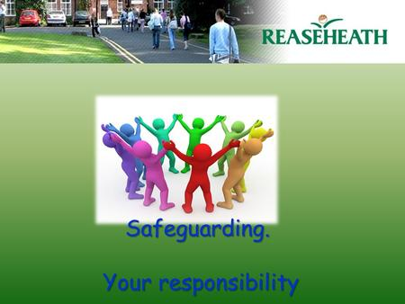 Safeguarding. Your responsibility Your responsibility.
