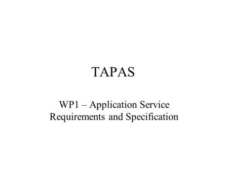TAPAS WP1 – Application Service Requirements and Specification.