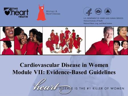 Cardiovascular Disease in Women Module VII: Evidence-Based Guidelines.