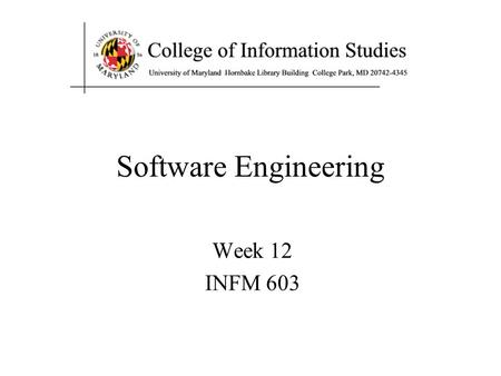 Software Engineering Week 12 INFM 603. The System Life Cycle Systems analysis –How do we know what kind of system to build? User-centered design –How.