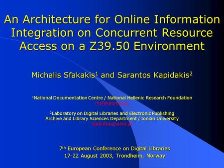 An Architecture for Online Information Integration on Concurrent Resource Access on a Z39.50 Environment Michalis Sfakakis 1 and Sarantos Kapidakis 2 An.