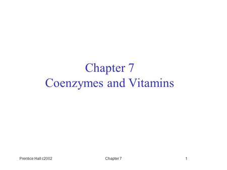 Prentice Hall c2002Chapter 71 Chapter 7 Coenzymes and Vitamins.
