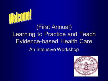 (First Annual) Learning to Practice and Teach Evidence-based Health Care An Intensive Workshop.