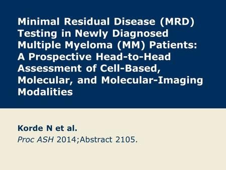 Minimal Residual Disease (MRD) Testing in Newly Diagnosed Multiple Myeloma (MM) Patients: A Prospective Head-to-Head Assessment of Cell-Based, Molecular,
