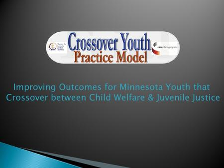 Improving Outcomes for Minnesota Youth that Crossover between Child Welfare & Juvenile Justice.
