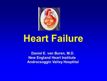 Heart Failure Daniel E. van Buren, M.D. New England Heart Institute