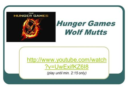 Hunger Games Wolf Mutts  ?v=UwExifKZ6I8 (play until min. 2:15 only)