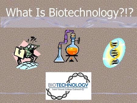 What Is Biotechnology?!?. Biotechnology : The manipulation of any living system for the purpose of producing a useful product or solving a problem.