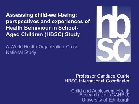 Assessing child-well-being: perspectives and experiences of Health Behaviour in School- Aged Children (HBSC) Study A World Health Organization Cross- National.