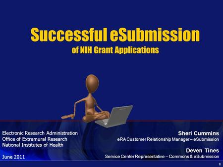 1 Electronic Research Administration Office of Extramural Research National Institutes of Health June 2011 Successful eSubmission of NIH Grant Applications.