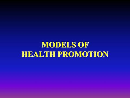 MODELS OF HEALTH PROMOTION