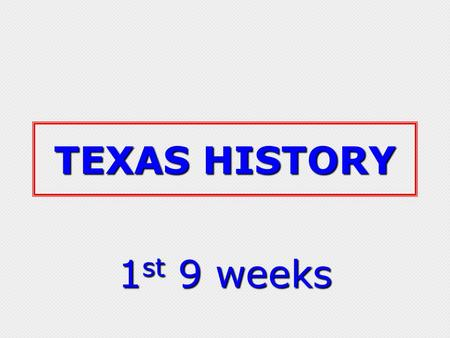 TEXAS HISTORY 1 st 9 weeks. Native Texans Native Texans Click on the unit title below Geography Exploration Spanish Texas Spanish Texas.