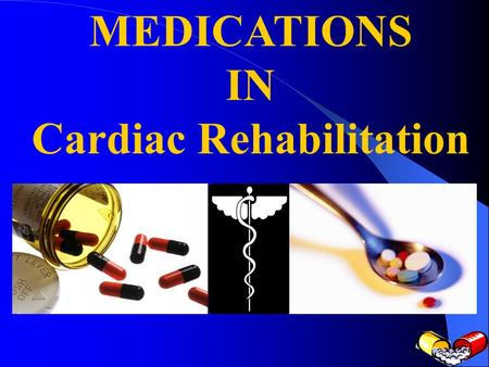 MEDICATIONS IN Cardiac Rehabilitation. OVERVIEW TYPES OF DRUGS STORAGE OF MEDICATIONS DISPOSAL OF MEDICATIONS SAFETY TIPS.