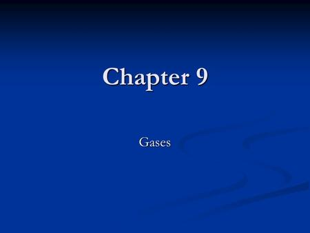 Chapter 9 Gases. Gases and <strong>Gas</strong> Pressure Gases – constituent atoms and molecules that have little attraction for one another Gases – constituent atoms.
