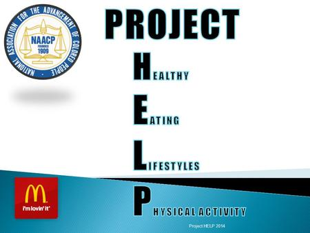 Project HELP 2014.  To provide an intergenerational approach to Health and Wellness for the African American community using the Project HELP principles: