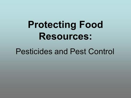 Protecting Food Resources: Pesticides and Pest Control.