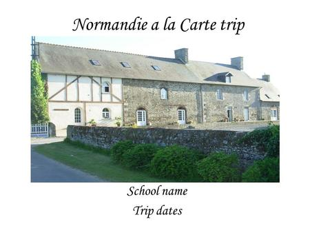 Normandie a la Carte trip School name Trip dates.