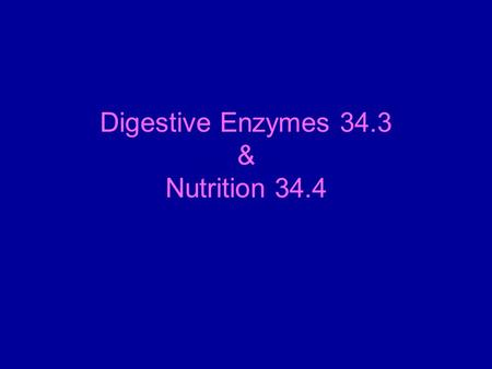 Digestive Enzymes 34.3 & Nutrition 34.4. Digestive Enzymes Break down the major components of food: carbohydrates, proteins, nucleic acids and fats. Found.