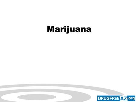 Click to edit Master subtitle style drugfree.org Marijuana.