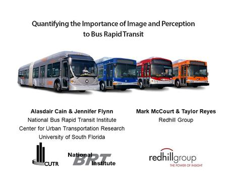 Alasdair Cain & Jennifer Flynn National Bus Rapid Transit Institute Center for Urban Transportation Research University of South Florida Mark McCourt &