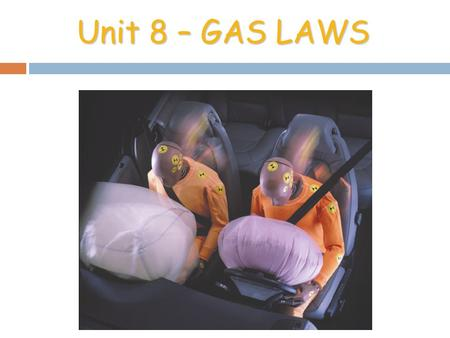 Dr. Mihelcic Honors Chemistry Unit 8 – <strong>GAS</strong> <strong>LAWS</strong>. Importance of Gases  Airbags fill with N 2 <strong>gas</strong> in an accident.  <strong>Gas</strong> is generated by the decomposition.