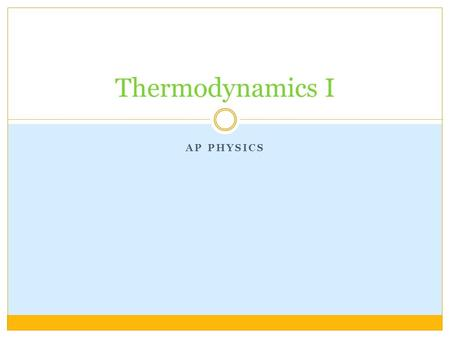 AP PHYSICS Thermodynamics I. RECAP Thermal Physics Equations not on the equation sheet c  specific heat, units: J/(kg·K) L  Latent Heat, units: J/kg.