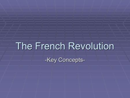 The French Revolution -Key Concepts-.