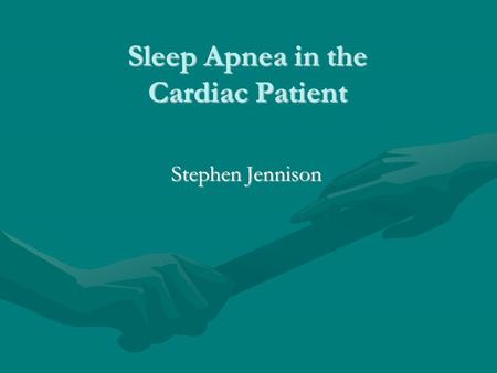 Sleep Apnea in the Cardiac Patient Stephen Jennison.