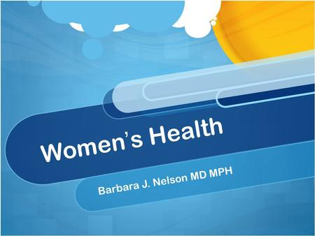 Women's Health Barbara J. Nelson MD MPH. What is Cancer? Cancer occurs when cells in a part of a body start to grow out of control. There are many types.