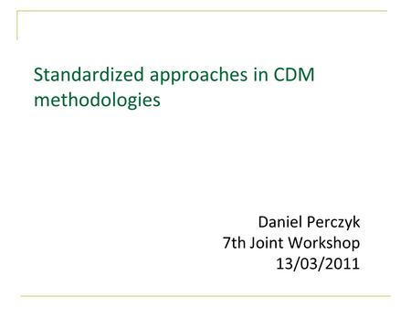 Standardized approaches in CDM methodologies Daniel Perczyk 7th Joint Workshop 13/03/2011.