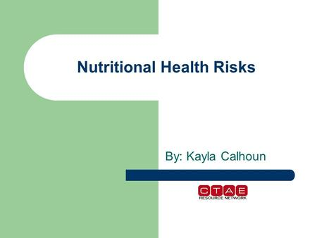 Nutritional Health Risks By: Kayla Calhoun. Essential Questions How may lifestyle or nutritional choices lead to a chronic disease? How does excessive.