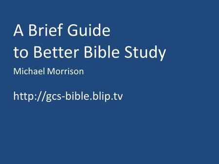 A Brief Guide to Better Bible Study Michael Morrison