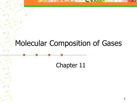 1 Molecular Composition of Gases Chapter 11. 2 Gay-Lussac's law of combining volumes of gases At constant temperature and pressure, the volumes of gaseous.