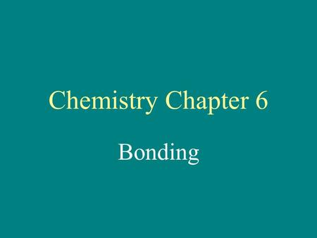 Chemistry Chapter 6 Bonding Electronegativity - an atom's attraction for electrons when bound to another atom.