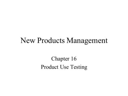 New Products Management Chapter 16 Product Use Testing.