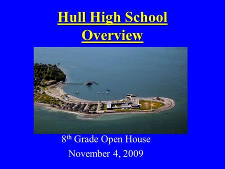 Hull High School Overview 8 th Grade Open House November 4, 2009.