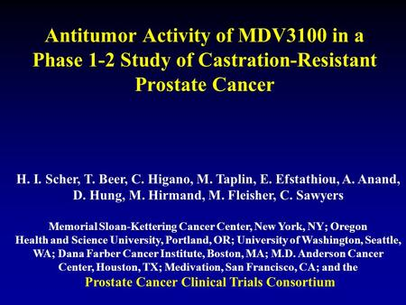 Antitumor Activity of MDV3100 in a Phase 1-2 Study of Castration-Resistant Prostate Cancer H. I. Scher, T. Beer, C. Higano, M. Taplin, E. Efstathiou, A.