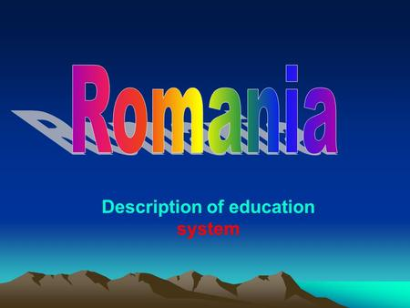 Description of education system. 1. Education population and language of instruction In 2003/04, approximately 46.88% of Romanian population aged 24 or.