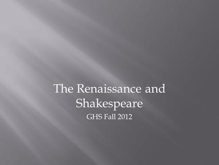 The Renaissance and Shakespeare GHS Fall 2012.  Cultural movement that spanned the periods of the 14 th through the 17 th centuries  It was not a uniform.