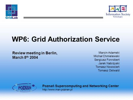 WP6: Grid Authorization Service Review meeting in Berlin, March 8 th 2004 Marcin Adamski Michał Chmielewski Sergiusz Fonrobert Jarek Nabrzyski Tomasz Nowocień.