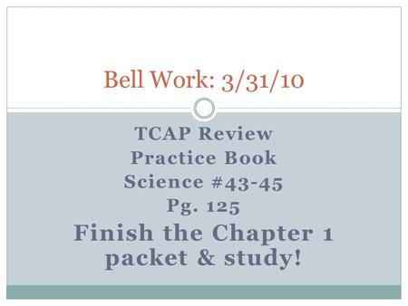 Finish the Chapter 1 packet & study!