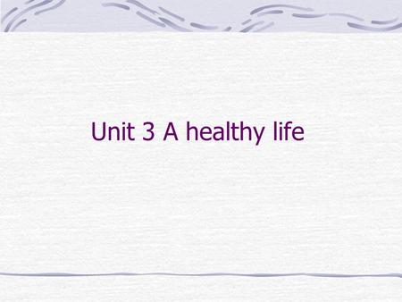 Unit 3 A healthy life Ten health issues concerning Chinese people the most in 2005 What a healthy life is like? Warming up: