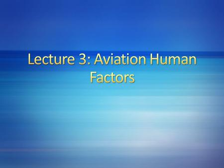 Lecture 3: Aviation Human Factors
