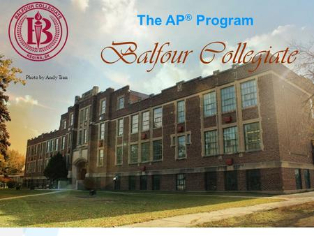 The AP ® Program Balfour Collegiate Photo by Andy Tran.
