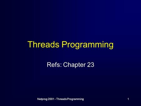 Netprog 2001 - Threads Programming1 Threads Programming Refs: Chapter 23.