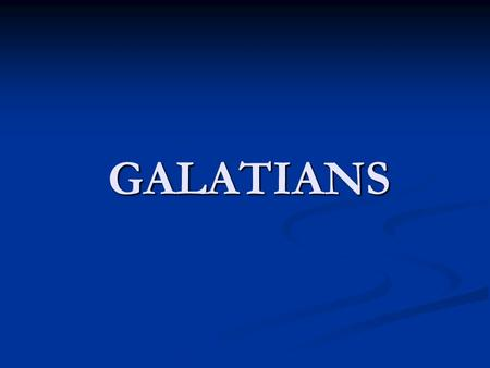 GALATIANS. Galatians Summary Outline I. Ch 1-2: Defense of Message and Messenger II. Ch 3-4: Grace-Faith versus Law-Works III. Ch 5-6: New Life in the.
