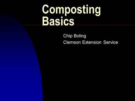 Composting Basics Chip Boling Clemson Extension Service.