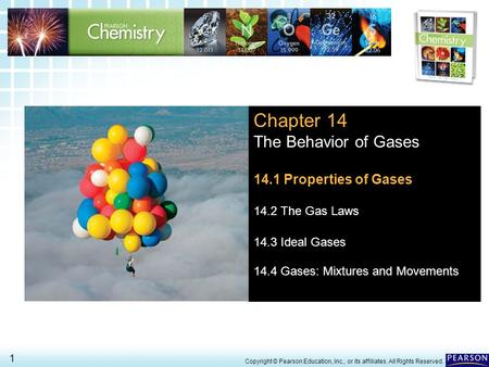 14.1 The Gas Laws > 1 Copyright © Pearson Education, Inc., or its affiliates. All Rights Reserved. Chapter 14 The Behavior of Gases 14.1 Properties of.