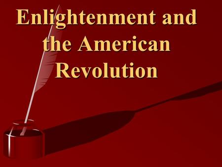 Enlightenment <strong>and</strong> the American Revolution. Definitions PhilosophePhilosophe Member of a group of Enlightenment thinkers who tried to apply the methods.