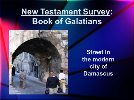 New Testament Survey: Book of Galatians Street in the modern city of Damascus.